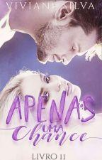 Apenas Uma Chance - Livro 2 by VivianeLSilva