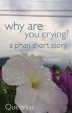 Why Are You Crying? A Phan Short Story by Queeniac