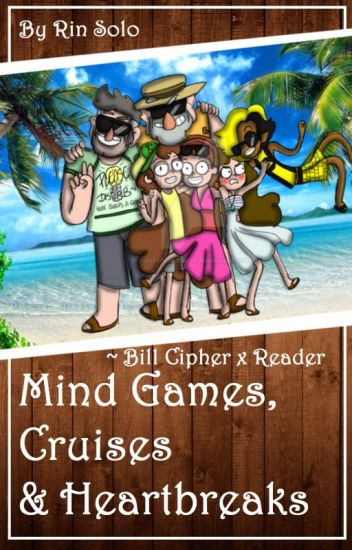 Mind Games, Cruises & Heartbreaks [BILL CIPHER X READER]