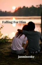Falling For Him by jasminesky
