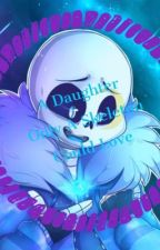 Sans Daughter: A Daughter Only A Skeleton Can Love <Wattys 2017>⚠️DISCONTINUED⚠️ by SmolChickenNuggets