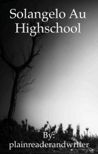 Solangelo highschool au by plainreaderandwriter