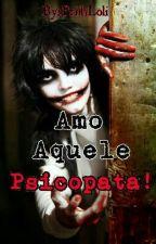 Amo Aquele Psicopata! by PriihLoli