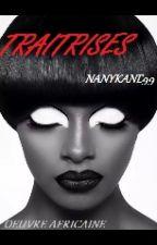 TRAÎTRISES by furious-nany