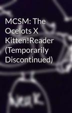 MCSM: The Ocelots X Kitten!Reader by PheonixThePrincess