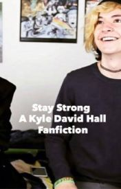 Stay Strong - A Kyle David Hall Fan Fiction by briannadavidhall