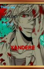 Things You Shouldn't Do To A Yandere by GeekyMusicMaster99