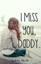 I Miss You, Daddy. by xInfiniteMalikx