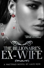 The Billionaire's Ex Wife  #wattys2017 (ON HOLD) by Queen3amyyy