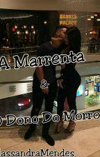 A Marrenta E O Dono Do Morro by CassandraMendes