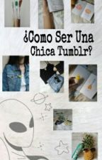 ¿Como Ser Una Chica Tumblr? by DreamerSuicida