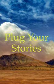 PLUG YOUR STORIES :) by Twila13