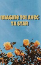 Imagine toi avec ta star by emivanorah