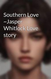 Southern Love ~Jasper Whitlock Love story  by brooklynmaya