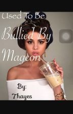 Used to be bullied by MAGCON~H.G. {{slow updates}} by 7hayes
