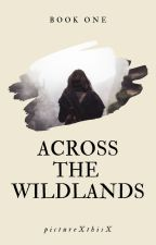 Across the Wildlands (Book One: The Wildland Series) by pictureXthisX