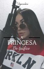 A Princesa Do Trafico by UpsCookie