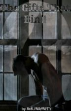 The Gifts That Bind (Sequel To Boarding School For Wolves) currently on hold by 8o8_iNSANiTY
