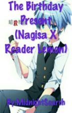 The Birthday Present (Nagisa X Reader Lemon) by MidnightSearch