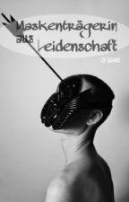 Maskenträgerin aus Leidenschaft by queenofpoetry
