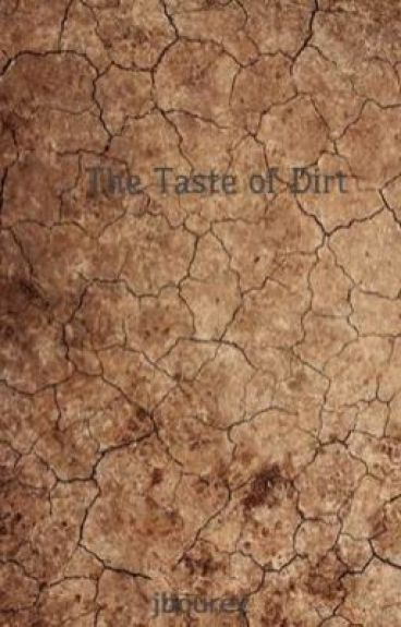 The Taste of Dirt by jbourey