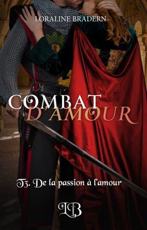 CA - T3/T4. De la passion à l'amour/Preuves d'amour [sous contrat d'édition] by Loraline_Bradern