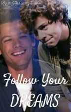 Follow Your Dreams {Larry Stylinson} #Wattys2017 by fabflake_stylinson