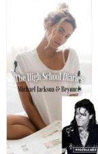 The High School Diaries (Beyonce & Michael FanFiction) Book 1 by B_MJBeyFan
