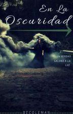 En La Oscuridad by Adricoleman91