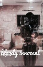 bloody innocent || wroetostar || completed by opalum