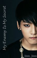 My Enemy Is My Secret(Jungkook Fanfic) by Jinn_Jinn