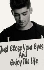 Just Close Your Eyes And Enjoy The Life ( Zayn Malik y __Tn fic) TERMINADA by MiiReee3