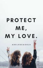 Protect me, my love.  (Adele Fan Fiction) (#WATTYS2016)  by adelescackle