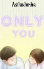 ONLY YOU ❤ by Asilaulnnha