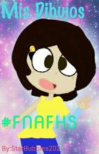 Mis Dibujos #FNAFHS ヽ(*≧ω≦)ノ by StarBubbles202