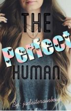 The Perfect Human by Jadeiterainbows
