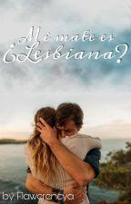 Mi Mate es ¿lesbiana? by flawerencya