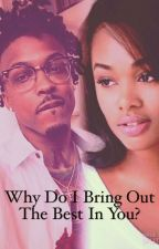 Why Do I Bring Out The Best In You ? (Editing) by MrSNevaSonSongz