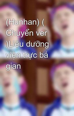 Đọc truyện (Hunhan) ( Chuyển ver )Liệu dưỡng viện trực bá gian