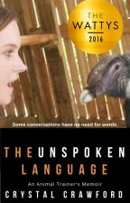 The Unspoken Language: An Animal Trainer's Memoir [COMPLETED] by CCrawfordWriting