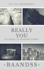 Really You {Sequel to Unknown Number} by -Baandss-