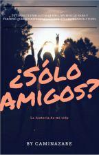 ¿Sólo Amigos? //En Correcciones Ortográficas  by caminazare