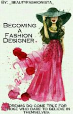 Becoming A Fashion Designer by _beautyfashionista_