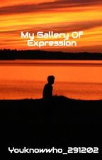My Gallery Of Expression by Youknowwho_291202