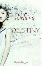 Defying Destiny by aishilatte_24
