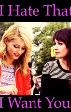 I hate that I want you ~Faberry  by Faberry9804