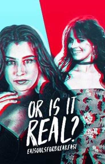 Or Is It Real? (Camren)