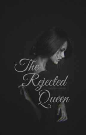 The Rejected Queen by babyblondeluke