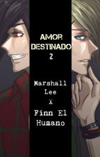 Amor Destinado 2 - Marshall Lee X Finn El Humano by MarshallKyle
