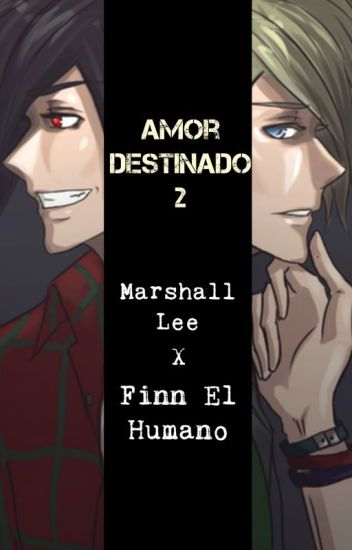 Amor Destinado 2 - Marshall Lee X Finn El Humano
